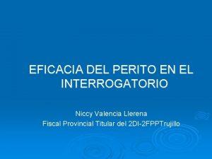 EFICACIA DEL PERITO EN EL INTERROGATORIO Niccy Valencia