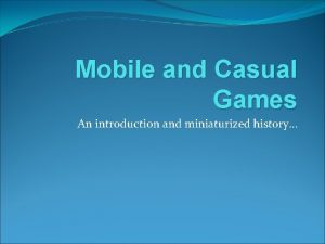 Mobile and Casual Games An introduction and miniaturized