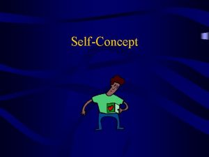 SelfConcept SelfConcept vs SelfEsteem SelfConcept The relatively stable
