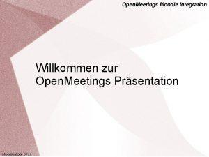 Open Meetings Moodle Integration Willkommen zur Open Meetings