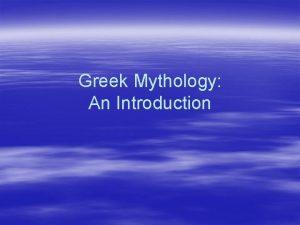 Greek Mythology An Introduction What is Greek Mythology