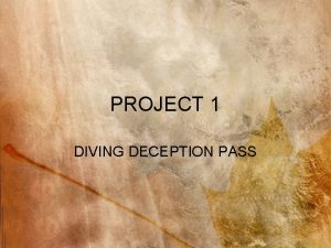 PROJECT 1 DIVING DECEPTION PASS Deception Pass is