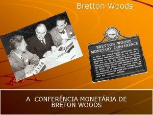 Bretton Woods A CONFERNCIA MONETRIA DE BRETON WOODS