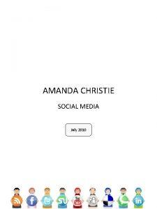 AMANDA CHRISTIE SOCIAL MEDIA July 2010 Social Media