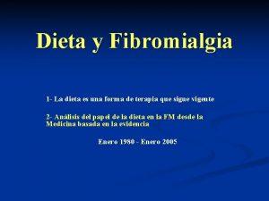 Dieta y Fibromialgia 1 La dieta es una
