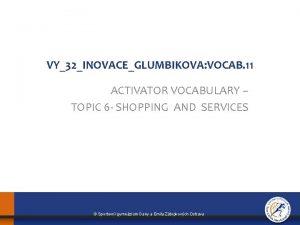 VY32INOVACEGLUMBIKOVA VOCAB 11 ACTIVATOR VOCABULARY TOPIC 6 SHOPPING