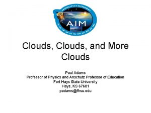 Clouds and More Clouds Paul Adams Professor of