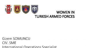 WOMEN IN TURKISH ARMED FORCES Gizem SOMUNCU CIV