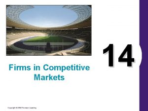 Firms in Competitive Markets Copyright 2006 Thomson Learning