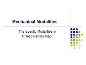 Mechanical Modalities Therapeutic Modalities in Athletic Rehabilitation Mechanical