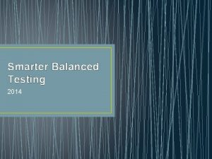 Smarter Balanced Testing 2014 Overview of the Smarter