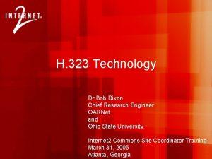 H 323 Technology Dr Bob Dixon Chief Research