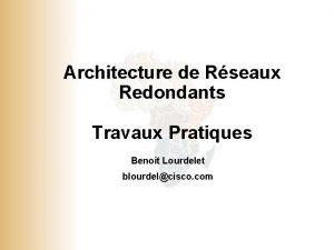 Architecture de Rseaux Redondants Travaux Pratiques Benoit Lourdelet