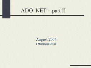 ADO NET part II August 2004 Marmagna Desai