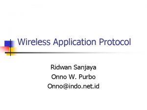 Wireless Application Protocol Ridwan Sanjaya Onno W Purbo
