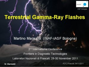 IASF Bologna Terrestrial GammaRay Flashes Martino Marisaldi INAFIASF