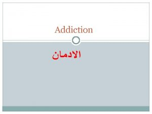 Definition Addiction is a process Addiction is a