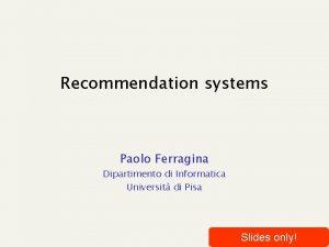 Recommendation systems Paolo Ferragina Dipartimento di Informatica Universit