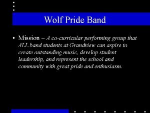 Wolf Pride Band Mission A cocurricular performing group