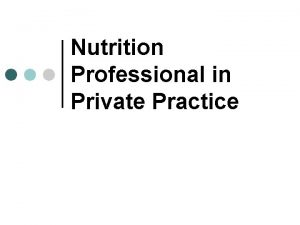 Nutrition Professional in Private Practice Private Practice Reasons
