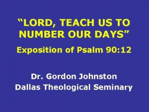 LORD TEACH US TO NUMBER OUR DAYS Exposition