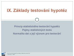 IX Zklady testovn hypotz Princip statistickho testovn hypotz