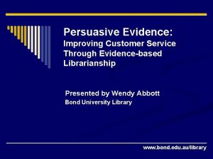 Persuasive Evidence Improving Customer Service Through Evidencebased Librarianship