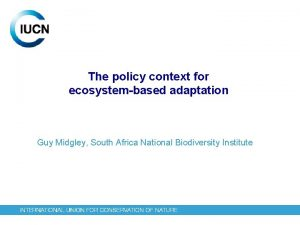 The policy context for ecosystembased adaptation Guy Midgley