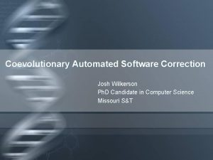 Coevolutionary Automated Software Correction Josh Wilkerson Ph D
