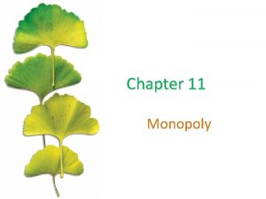 Chapter 11 Monopoly Chapter Outline Defining Monopoly Five