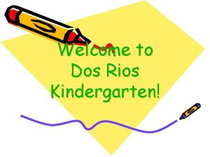 Welcome to Dos Rios Kindergarten Getting Ready for