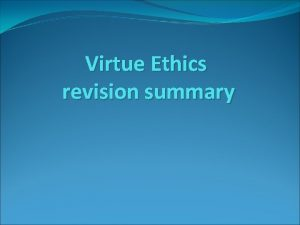 Virtue Ethics revision summary Key Words to be