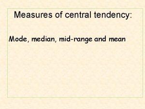 Measures of central tendency Mode median midrange and