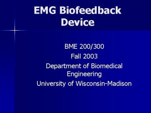 EMG Biofeedback Device BME 200300 Fall 2003 Department