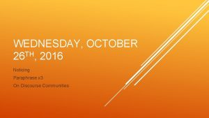 WEDNESDAY OCTOBER TH 26 2016 Noticing Paraphrase x