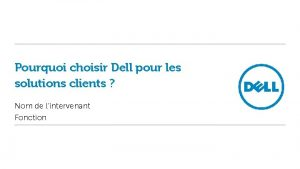 Pourquoi choisir Dell pour les solutions clients Nom