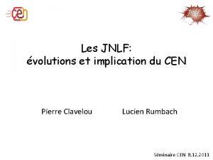 Les JNLF volutions et implication du CEN Pierre