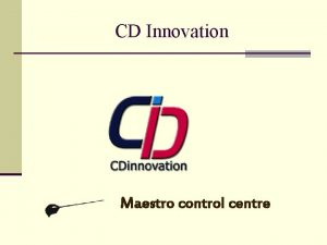 CD Innovation Maestro control centre Maestro Product Line