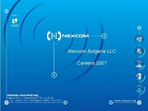 Nexcom Bulgaria LLC Careers 2007 Company presentation Year