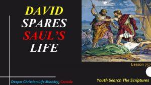 DAVID SPARES SAULS LIFE Lesson 757 Deeper Christian