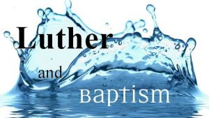 Luther and Luther on Baptism In baptism therefore