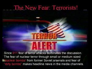 The New Fear Terrorists Since 911 fear of