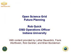 Open Science Grid Future Planning Rob Quick OSG
