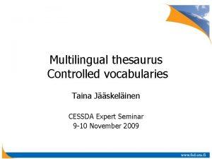 Multilingual thesaurus Controlled vocabularies Taina Jskelinen CESSDA Expert