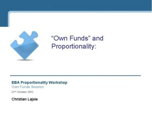 Own Funds and Proportionality EBA Proportionality Workshop Own