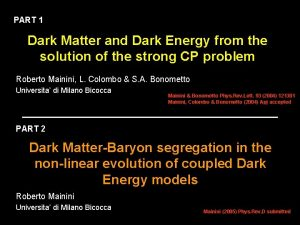 PART 1 Dark Matter and Dark Energy from