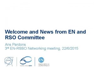 Welcome and News from EN and RSO Committee
