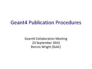 Geant 4 Publication Procedures Geant 4 Collaboration Meeting