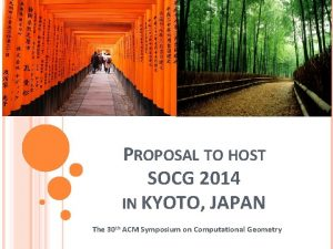PROPOSAL TO HOST SOCG 2014 IN KYOTO JAPAN