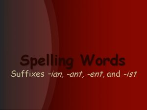 Spelling Words Suffixes ian ant ent and ist